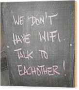 We Do Not Have Wifi - Talk To Each Other Wood Print