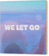 We Let Go Wood Print