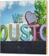 We Love Houston Texas Wood Print