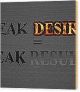 Weak Desires Bring Weak Results Wood Print
