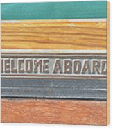 Welcome Aboard Wood Print