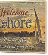 Welcome Ashore Sign Wood Print