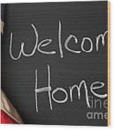 Welcome Home Sign On Chalkbaord Wood Print