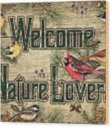 Welcome Nature Lovers Wood Print