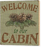 Welcome To Cabin Wood Print