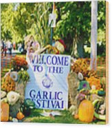 Welcome To The Garlic Festival Wood Print
