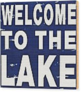 Welcome To The Lake Wood Print