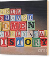 Well Behaved Women Rarely Make History Wood Print