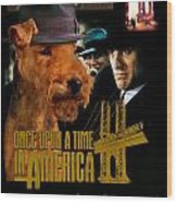 Welsh Terrier Art Canvas Print - Once Upon A Time In America Movie Poster Wood Print