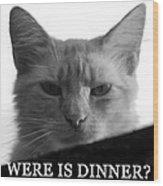 Were Is Dinner Wood Print