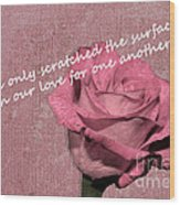 We've Only Scratched The Surface Valentine Wood Print