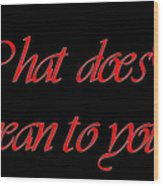 What Does Love Mean To You Wood Print