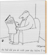What The Hell Did You Do With Your Day Wood Print by Charles Barsotti