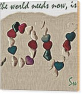 What The World Needs Now Is Love Sweet Love Wood Print