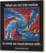What We Set In Motion Wood Print