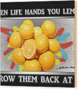 When Life Hands You Lemons Wood Print