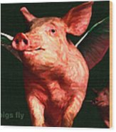 When Pigs Fly - With Text Wood Print by Wingsdomain Art and Photography