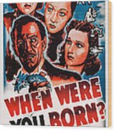 When Were You Born, Us Poster Art Wood Print