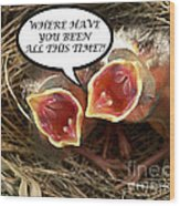 Where Have You Been Greeting Card Wood Print