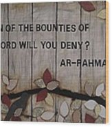 Which Favors Will You Deny? Wood Print by Salwa  Najm
