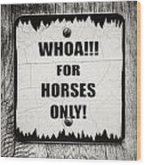 Whoa For Horses Only Sign In Black And White Wood Print