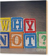 Why Not? Wood Print