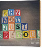 Why Not Just Be You? Wood Print