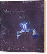 Wild Iris Inspirational Print Wood Print