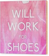 Will Work For Shoes Wood Print