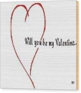 Will You Be My Valentine? Wood Print