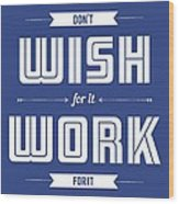 Wish For Work Motivational Quotes Poster Wood Print