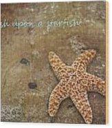 Wish Upon A Starfish Wood Print