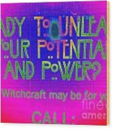 Witchcraft May Be For You Wood Print