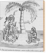 Woman Says To Man On A Small Island. Woman Wood Print