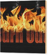 Word Burn Out In Fire Text Art Prints Wood Print