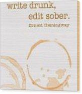 Write Drunk On Whiskey Wood Print
