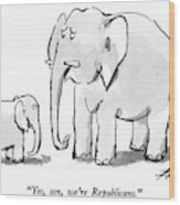 Yes, Son, We're Republicans Wood Print