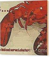 Yes We Serve Lobster Wood Print