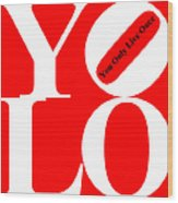 Yolo - You Only Live Once 20140125 White Red Black Wood Print