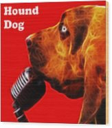 You Ain't Nothing But A Hound Dog - Red - Electric - With Text Wood Print