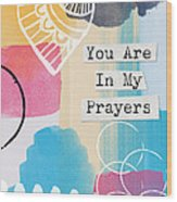 You Are In My Prayers- Colorful Greeting Card Wood Print