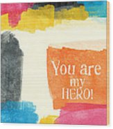 You Are My Hero- Colorful Greeting Card Wood Print by Linda Woods
