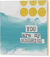 You Are My Sunshine- Abstract Mod Art Wood Print