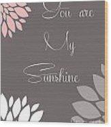 You Are My Sunshine Peony Flowers Wood Print