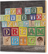 You Are Never Too Young To Dream Big Wood Print