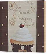 You Are The Frosting On My Cupcake Wood Print