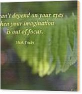 You Can't Depend On Your Eyes Wood Print