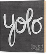 You Only Live Once Wood Print by Linda Woods