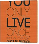 You Only Live Once Poster Orange Wood Print