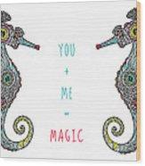 You Plus Me Equals Magic Wood Print